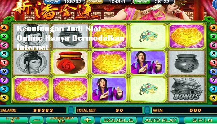Keuntungan Judi Slot Online Hanya Bermodalkan Internet
