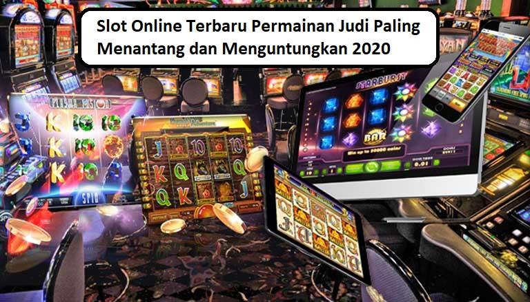 Slot Online Terbaru Permainan Judi Paling Menantang dan Menguntungkan 2020